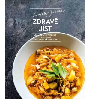 Lenka Špaček: Zdravě jíst - Veganská, bez pšenice, bez cukru, bez tropických plodin