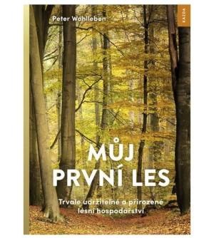 Peter Wohlleben: Můj první les. Trvale udržitelné a přirozené lesní hospodářství